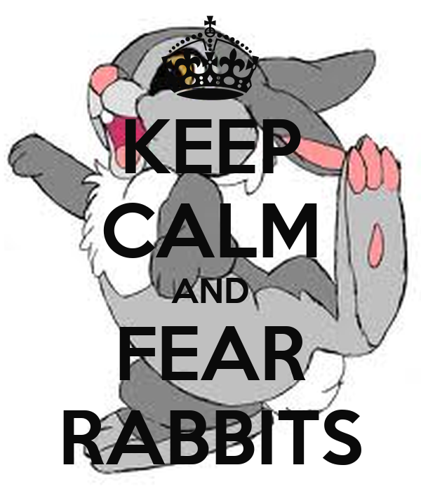 KEEP CALM AND FEAR RABBITS