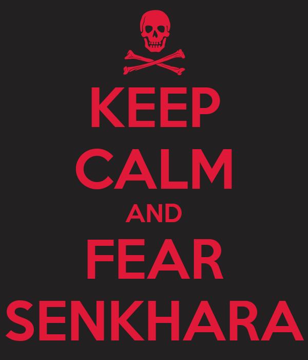KEEP CALM AND FEAR SENKHARA