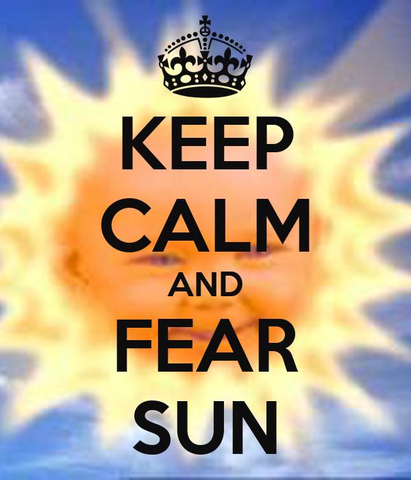 KEEP CALM AND FEAR SUN
