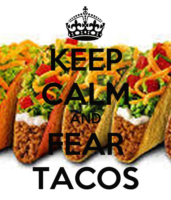 KEEP CALM AND FEAR TACOS