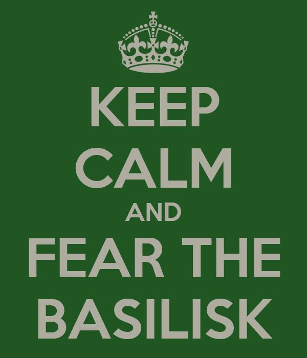KEEP CALM AND FEAR THE BASILISK