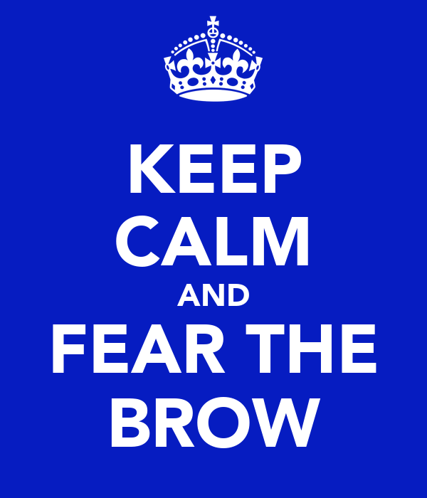 KEEP CALM AND FEAR THE BROW
