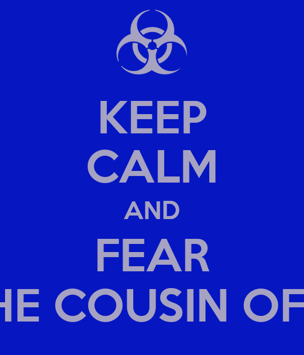 KEEP CALM AND FEAR THE COUSIN OF 8