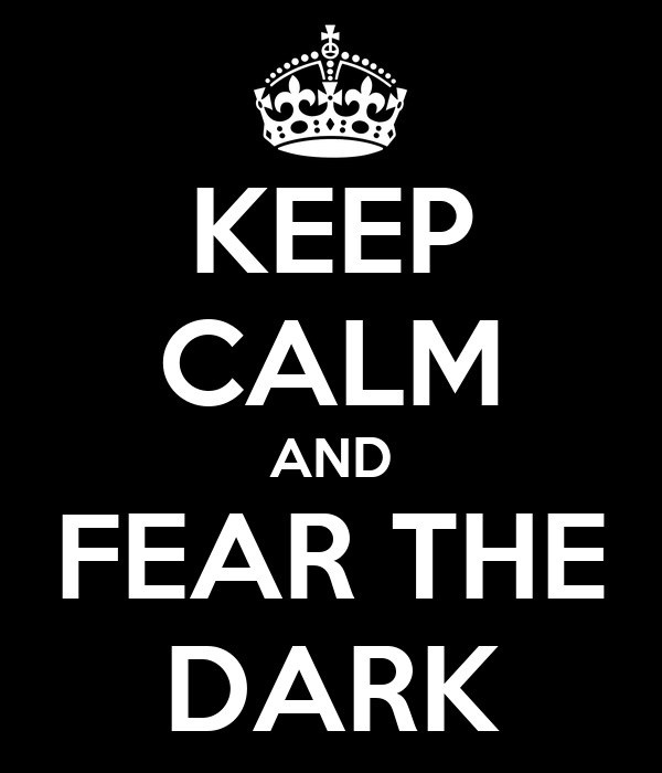 KEEP CALM AND FEAR THE DARK