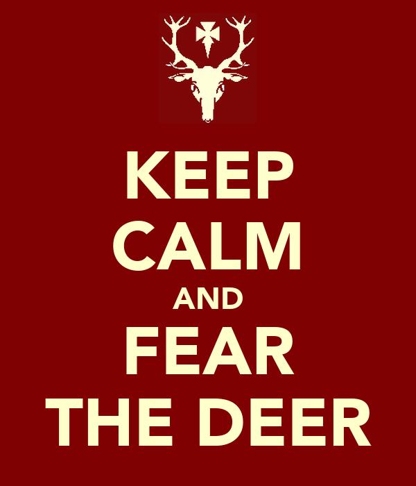 KEEP CALM AND FEAR THE DEER