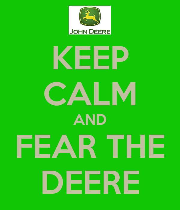 KEEP CALM AND FEAR THE DEERE