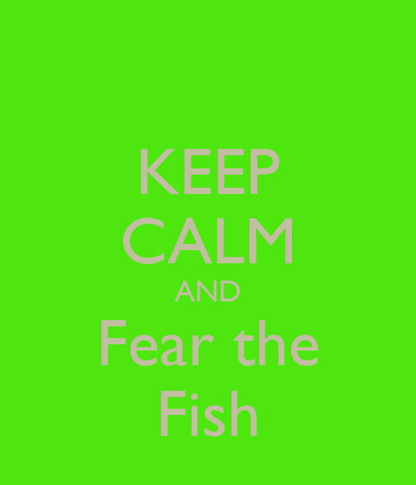 KEEP CALM AND Fear the Fish