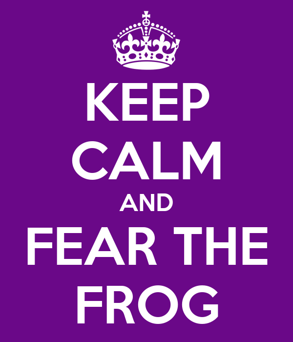 KEEP CALM AND FEAR THE FROG