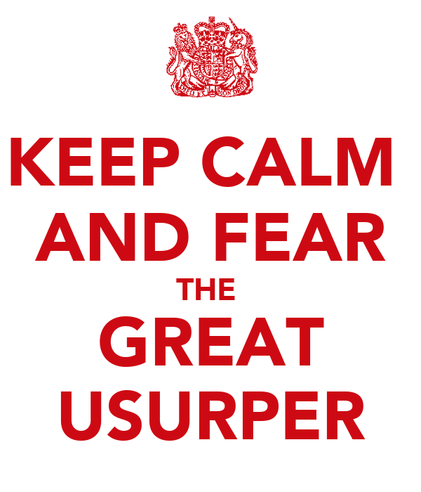 KEEP CALM  AND FEAR THE  GREAT USURPER