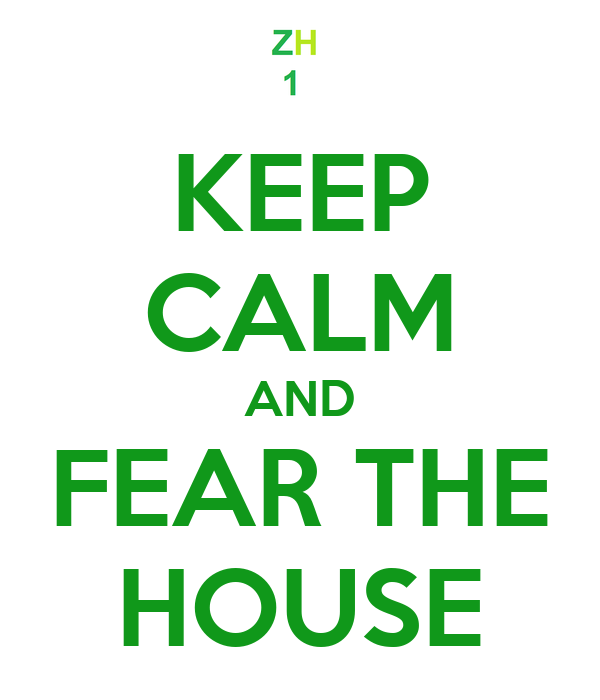 KEEP CALM AND FEAR THE HOUSE