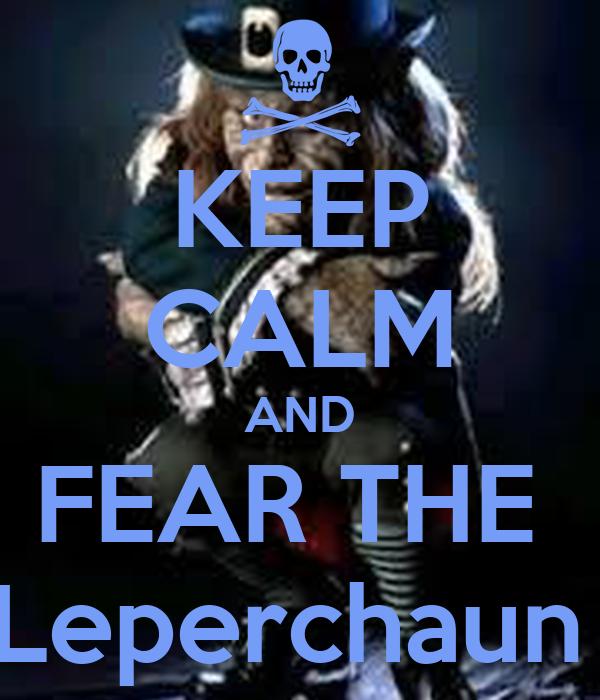 KEEP CALM AND FEAR THE  Leperchaun