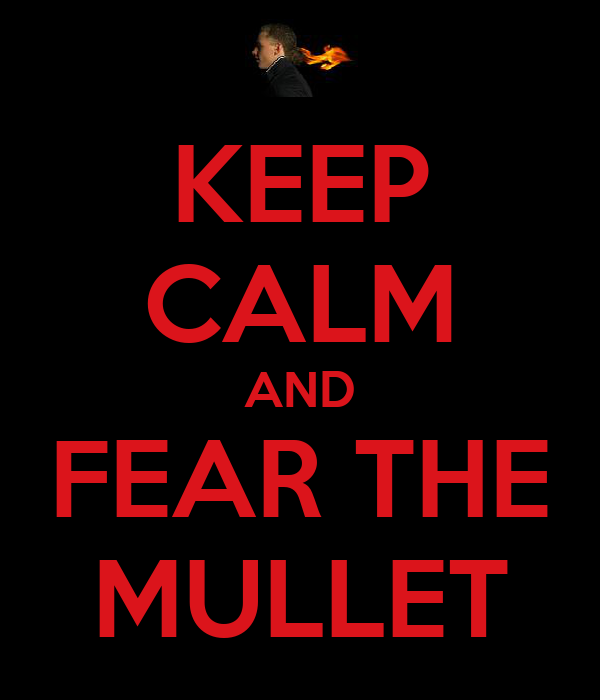 KEEP CALM AND FEAR THE MULLET