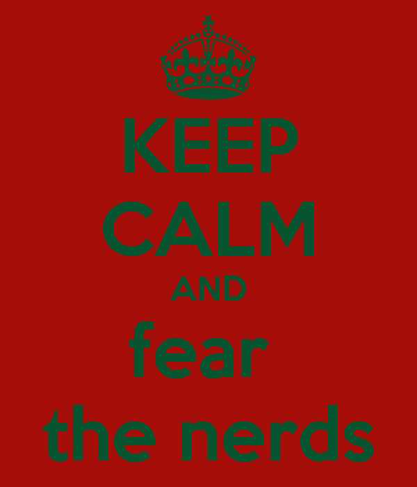 KEEP CALM AND fear  the nerds