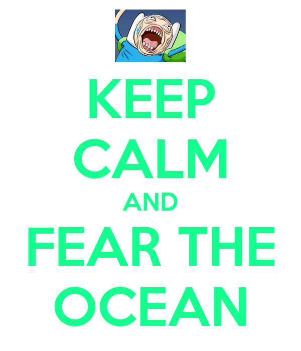 KEEP CALM AND FEAR THE OCEAN