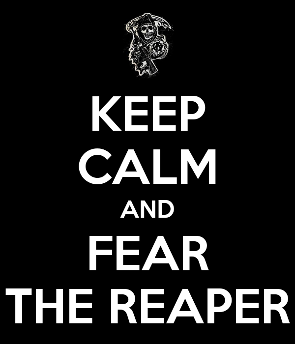 KEEP CALM AND FEAR THE REAPER