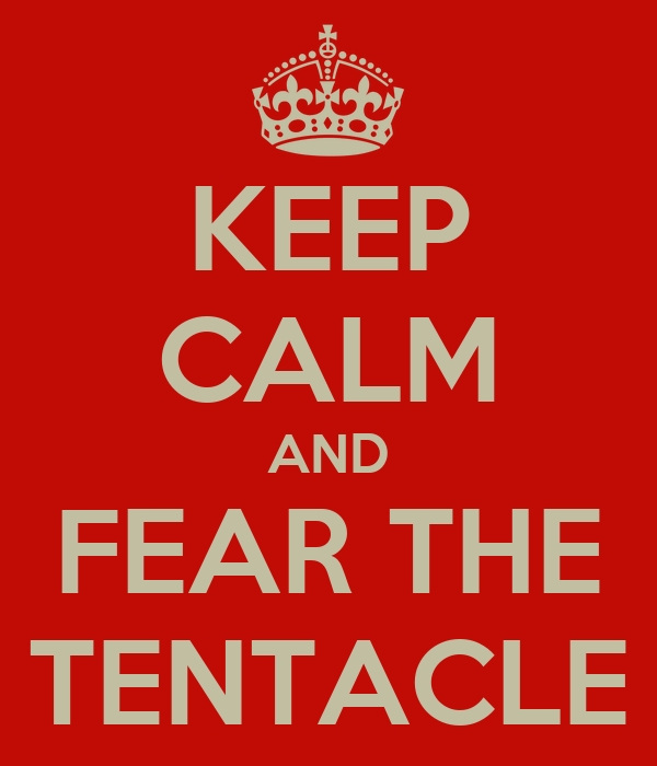 KEEP CALM AND FEAR THE TENTACLE