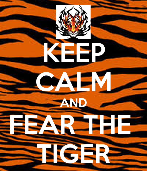 KEEP CALM AND FEAR THE  TIGER