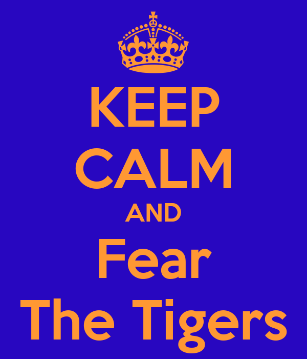 KEEP CALM AND Fear The Tigers