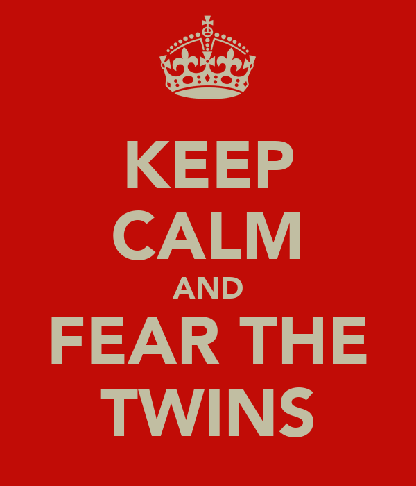 KEEP CALM AND FEAR THE TWINS