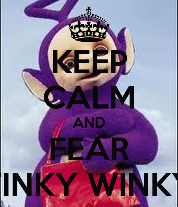 KEEP CALM AND FEAR TINKY WINKY