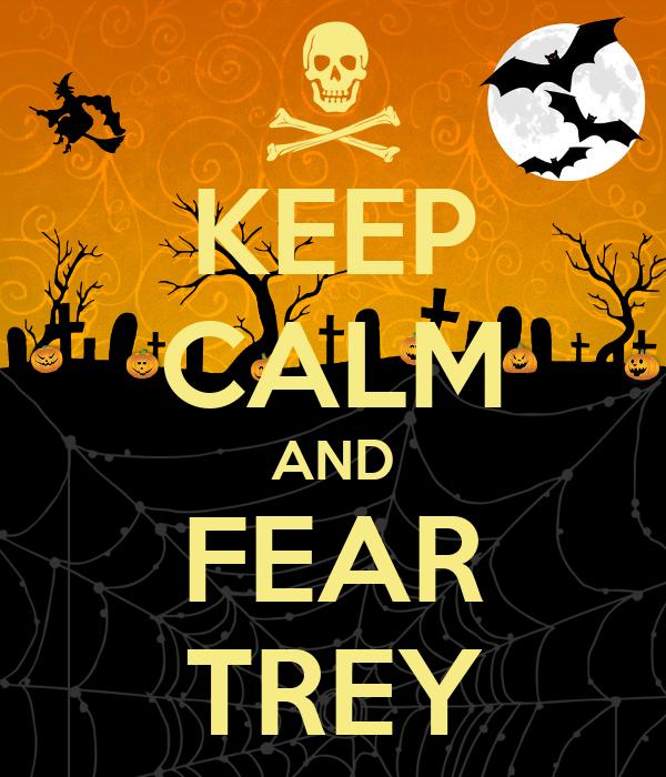 KEEP CALM AND FEAR TREY