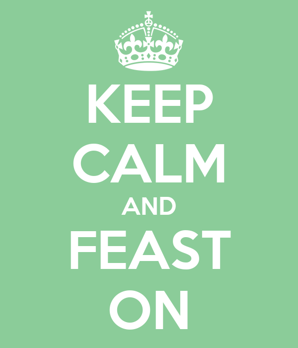 KEEP CALM AND FEAST ON