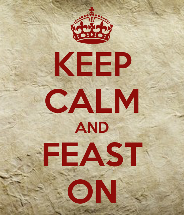 KEEP CALM AND FEAST ON