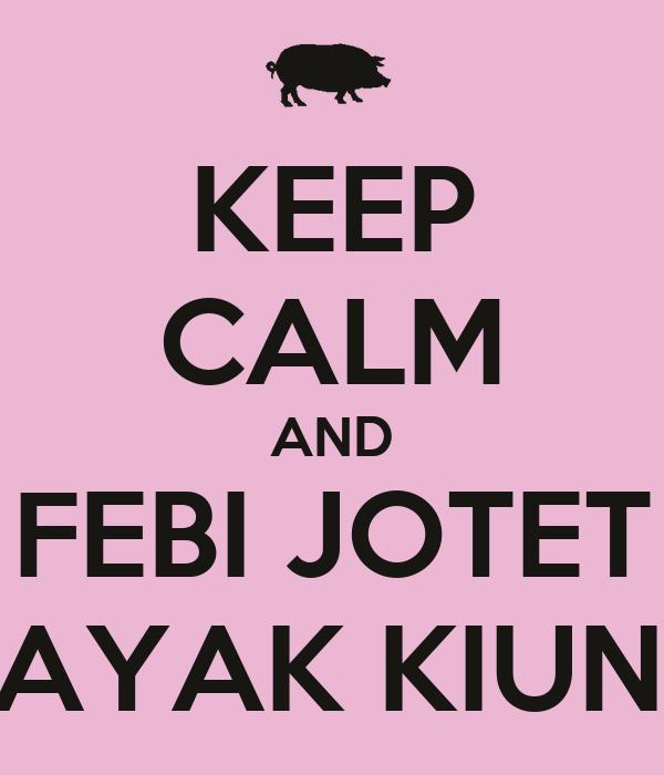 KEEP CALM AND FEBI JOTET KAYAK KIUNG
