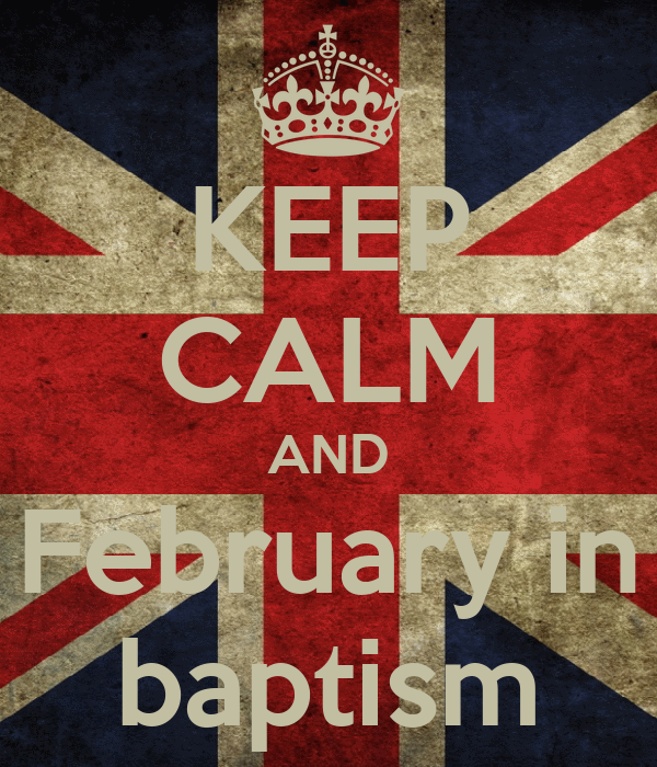 KEEP CALM AND February in baptism