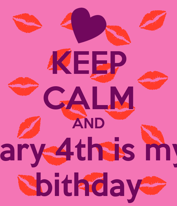 KEEP CALM AND febuary 4th is my 7th bithday