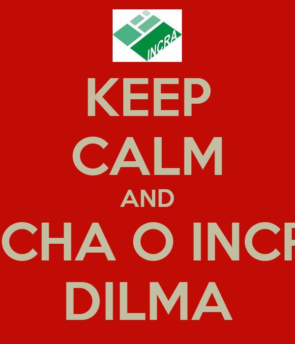 KEEP CALM AND FECHA O INCRA DILMA