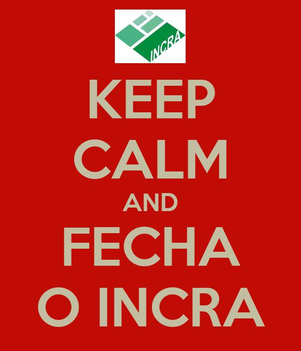 KEEP CALM AND FECHA O INCRA