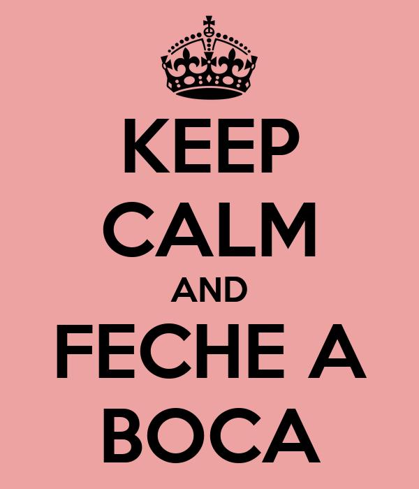 KEEP CALM AND FECHE A BOCA