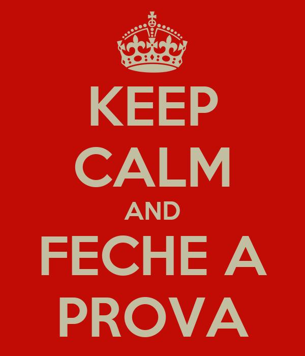 KEEP CALM AND FECHE A PROVA