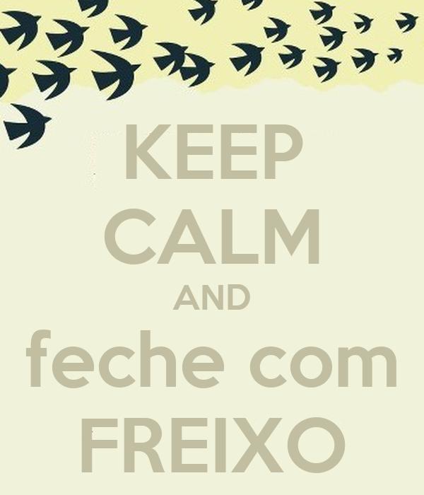 KEEP CALM AND feche com FREIXO