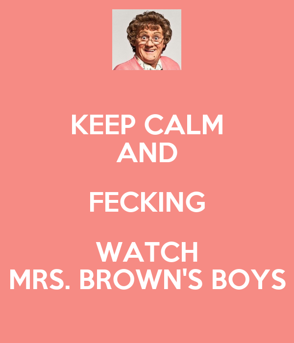 KEEP CALM AND FECKING WATCH MRS. BROWN'S BOYS