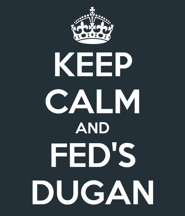KEEP CALM AND FED'S DUGAN