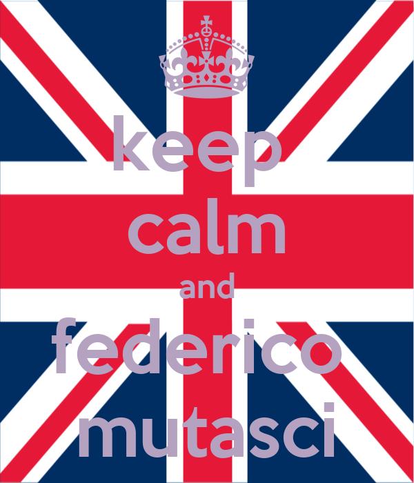 keep  calm and federico  mutasci