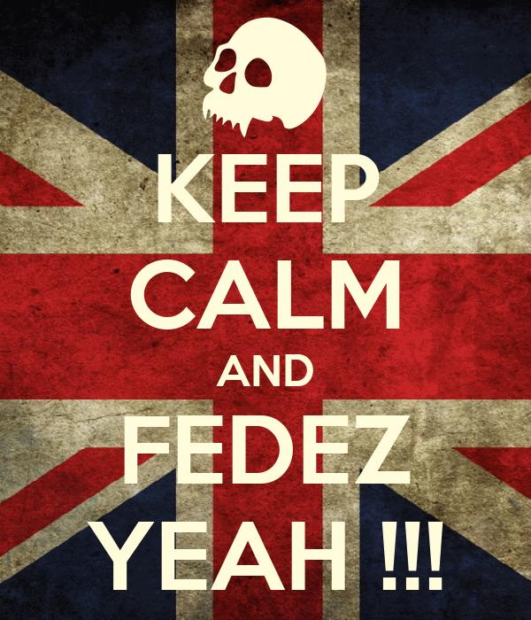 KEEP CALM AND FEDEZ YEAH !!!