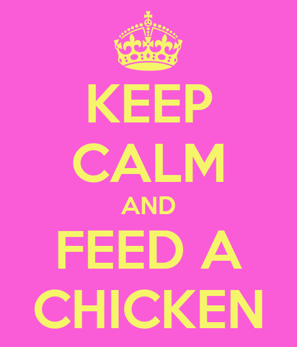 KEEP CALM AND FEED A CHICKEN