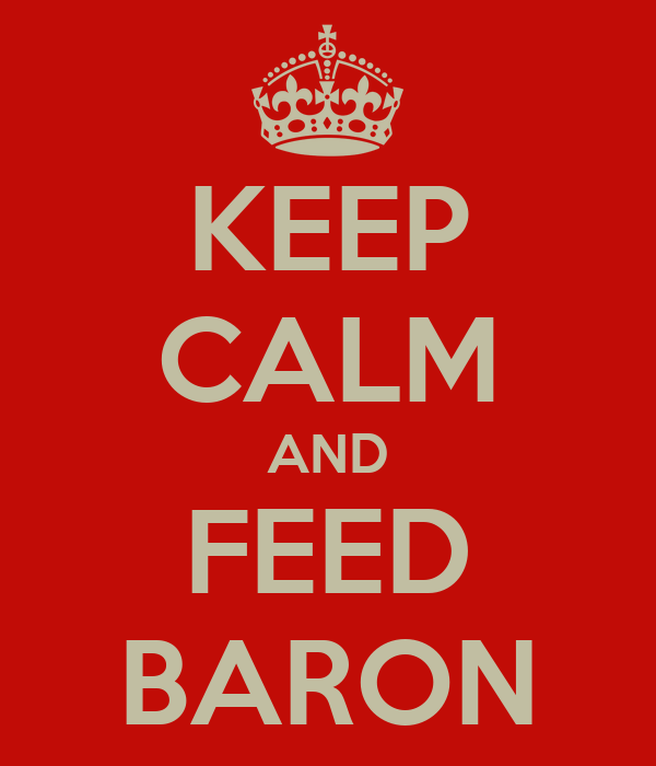 KEEP CALM AND FEED BARON