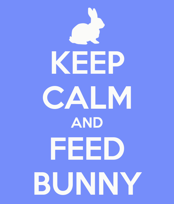 KEEP CALM AND FEED BUNNY