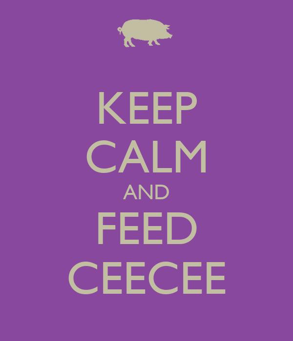 KEEP CALM AND FEED CEECEE