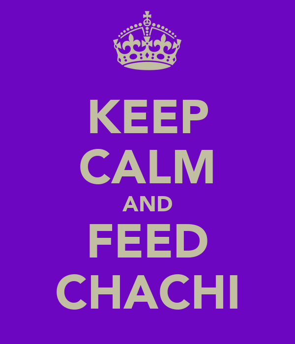 KEEP CALM AND FEED CHACHI