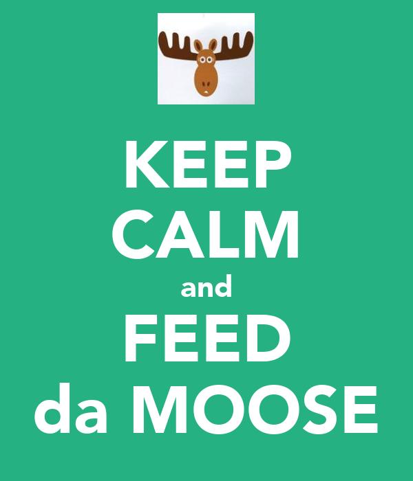 KEEP CALM and FEED da MOOSE