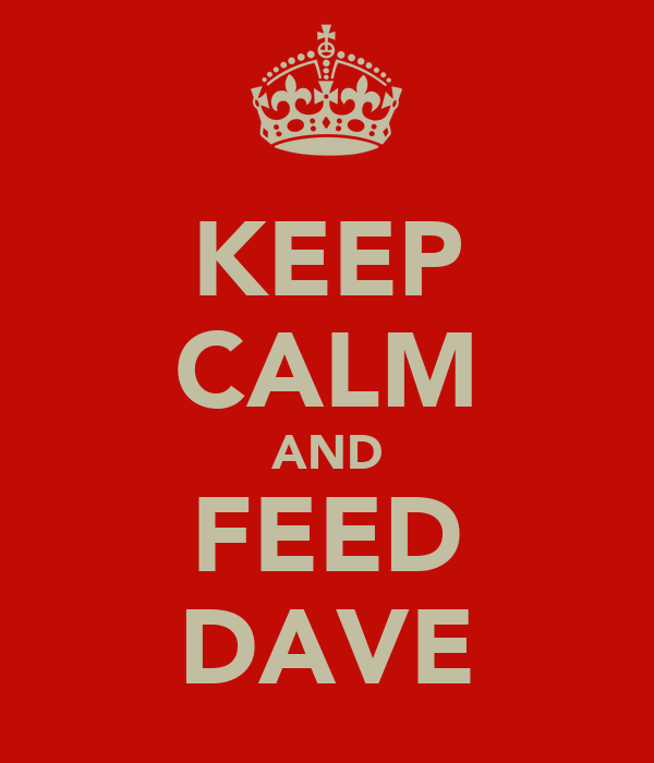 KEEP CALM AND FEED DAVE