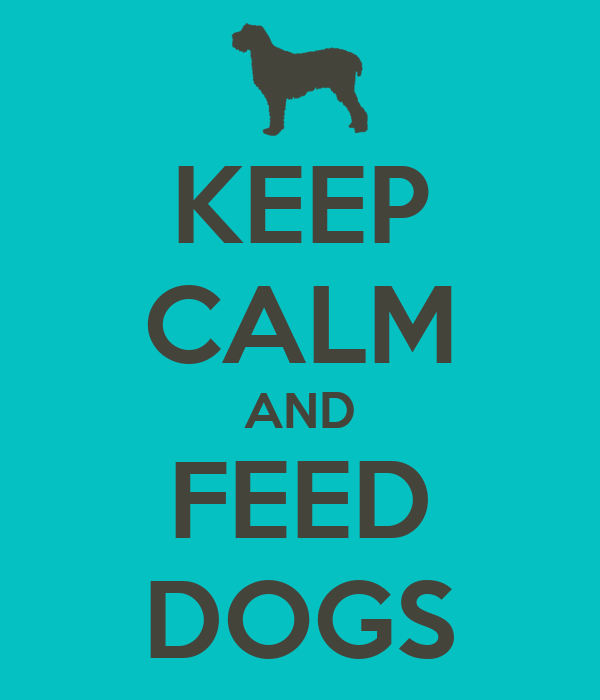 KEEP CALM AND FEED DOGS