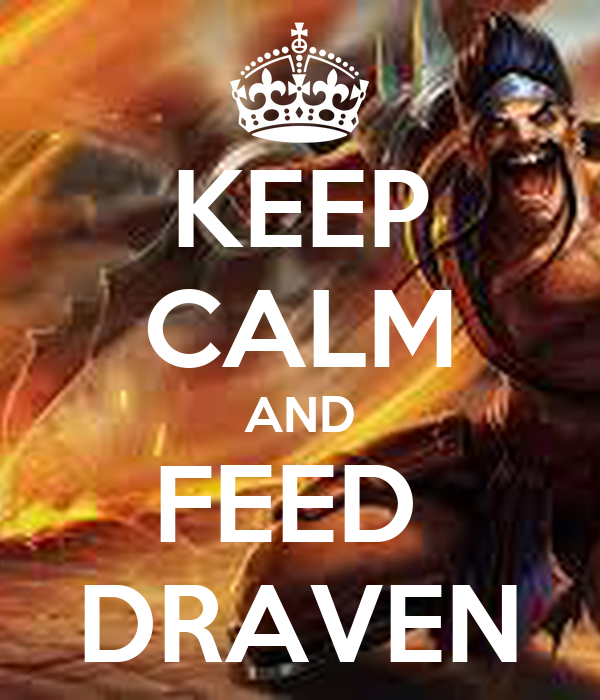 KEEP CALM AND FEED  DRAVEN