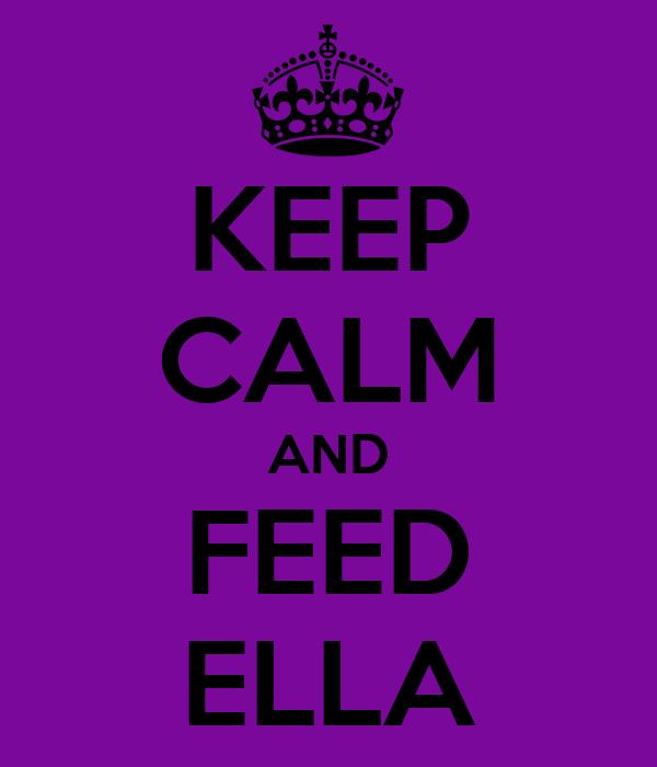 KEEP CALM AND FEED ELLA