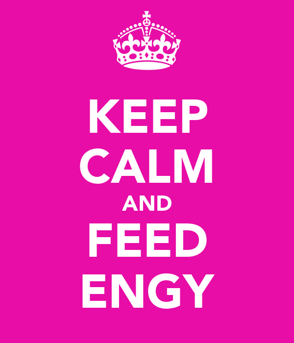 KEEP CALM AND FEED ENGY